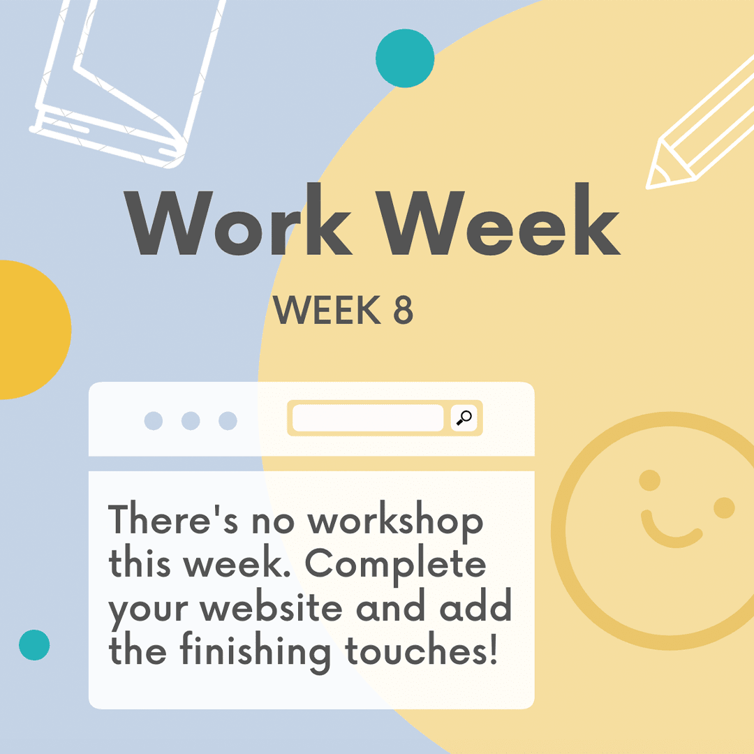 There are no workshops this week. Use this time to finish up your Website.